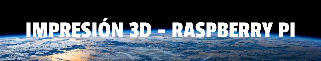 Nos dedicamos al Mundo 3D y a la Raspberry Pi